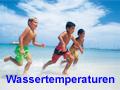 Zu den weltweiten Wassertemperaturen, bitte klicken!